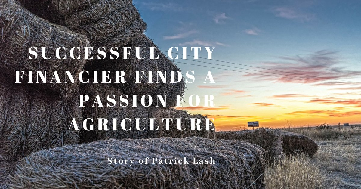 Successful City Financier Finds a Passion for Agriculture